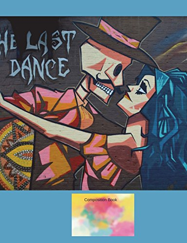 Dance Club Notebook: The Last Dance (2) Composition Book: Dance Club Notebook; Dance Club Journal; Dance Club Log Book; Dance Club Composition Book: ... Moves; Thoughts & Impressions; Gift Basket por Van Rye