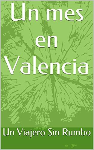 Un mes en Valencia por Un Viajero Sin Rumbo