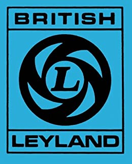 British Leyland: Chronicle of a Car Crash 1968-1978 by [Cowin, Christopher]
