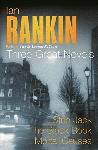 Ian Rankin: Three Great Novels: Rebus: The St Leonard's Years/Strip Jack, The Black Book, Mortal Causes