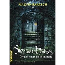 SHERLOCK HOLMES - DIE GEHEIMEN KRIMINALFÄLLE (SHERLOCK HOLMES BEI THRILLKULT 1)