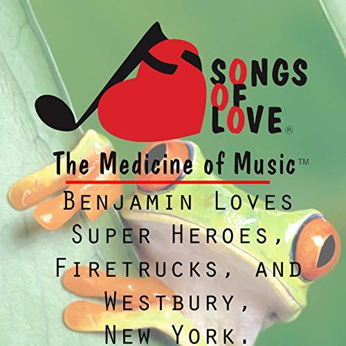 Benjamin Loves Super Heroes, Firetrucks, and Westbury, New York. - Westbury Music