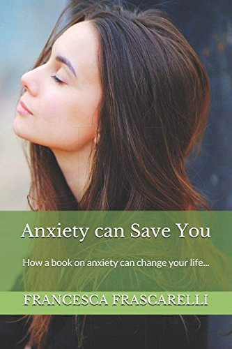Anxiety can Save You: How a book on anxiety can change your life...