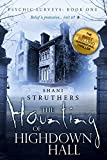 The Haunting of Highdown Hall (Psychic Surveys Book One) by Shani Struthers