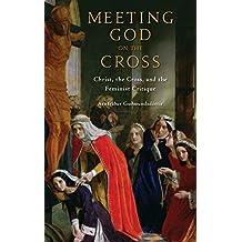 Meeting God on the Cross: Christ, the Cross, and the Feminist Critique (AAR ACADEMY SER)