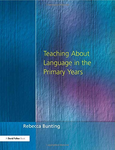 Teaching About Language in the Primary Years (Roehampton Studies in Education)