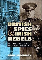 British Spies and Irish Rebels: British Intelligence and Ireland, 1916-1945 (History of British Intelligence)