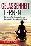 Gelassenheit lernen: Die besten Yogaübungen für mehr Gelassenheit & ein glückliches Leben INNERE STILLE & ENTSPANNUNG FINDEN (gelassen bleiben, Entspannung, innere Ruhe, Gelassenheit lernen, Glück)
