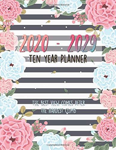 Ten Year Planner 2020 - 2029 : The Best View Comes After The Hardest Climb: Personal Calendar Planner 2020-2029 | 120 Month Calendar | Schedule Organizer | Agenda Journal | Time Management Calendar