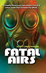 Fatal Airs: The Deadly History and Apocalyptic Future of Lethal Gases That Threaten Our World by Scott Christianson (2010-07-15)