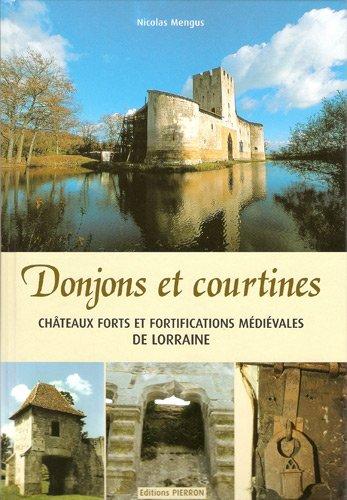 Donjons et courtines : Châteaux forts et fortifications médiévales en Lorraine par Nicolas Mengus