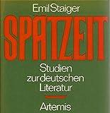 Spätzeit. Studien zur deutschen Literatur - Emil Staiger