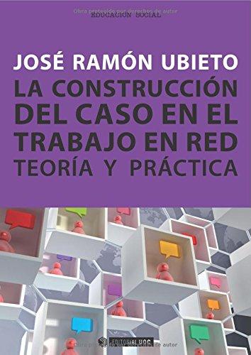 La construcción del caso en el trabajo en red. Teoría y práctica (Manuales)