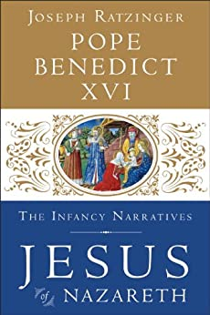 Jesus of Nazareth: The Infancy Narratives by [Pope Benedict XVI]