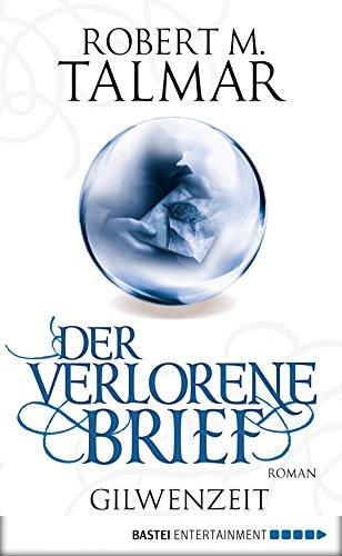 Der verlorene Brief: Gilwenzeit Bd. 2. Roman