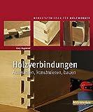 Holzverbindungen: Auswählen, konstruieren, bauen (Werkstattwissen für Holzwerker)