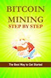Bitcoin Mining Step by Step (Bitcoin Step by Step Book 2)