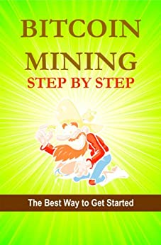 Bitcoin Mining Step by Step (Bitcoin Step by Step Book 2) by [Caughey, Michael]