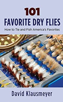 101 Favorite Dry Flies: History, Tying Tips, and Fishing Strategies von [Klausmeyer, David]