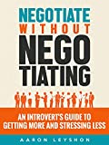 Negotiate without Negotiating: An Introverts Guide to Getting More and Stressing Less (English Edition)