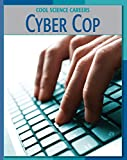 Cyber Cop (21st Century Skills Library: Cool Science Careers)