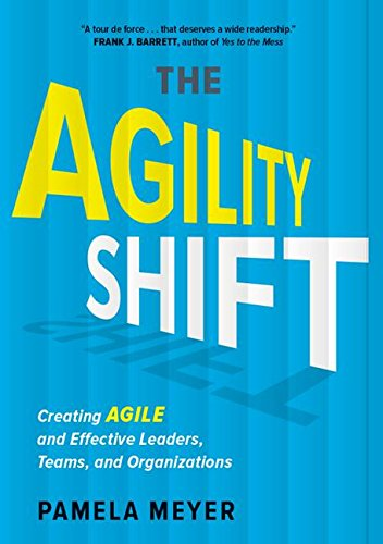 Agility Shift: Creating Agile and Effective Leaders, Teams, and Organizations por Pamela Meyer