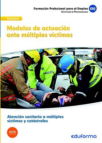 UF0674: Modelos de actuación ante múltiples víctimas. Certificado de profesionalidad. Atención sanitaria a múltiples víctimas y catástrofes. Familia Sanidad