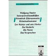 Interpretationshilfen Friedrich Dürrenmatts Kriminalromane. Der Richter und sein Henker - Der Verdacht - Die Panne - Das Versprechen: Klasse 11-13