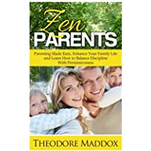 Zen Parents: Parenting Made Easy, Enhance Your Family Life and Learn How to Balance Discipline With Permissiveness (How to Talk So Kids Will Listen & Listen So Kids Will Talk)