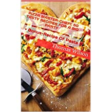 Pizza Master-Chef!: 50 Tasty Recipes For A  Big Party: + Bonus-Recipe Of Pasta (English Edition)