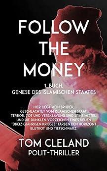 FOLLOW THE MONEY: 1. Buch, Genese des Islamischen Staates