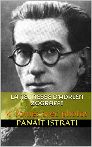 La jeunesse d'Adrien Zograffi: 4 Tomes avec photos par Panaït Istrati