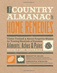 The Country Almanac of Home Remedies: Time-Tested & Almost Forgotten Wisdom for Treating Hundreds of Common Ailments, Aches & Pains Quickly and Naturally by Brigitte Mars (2011-01-01)