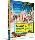 Das perfekte Fotobuch gestalten - für Windows und Mac, mit Extrateil Grundkurs Gestaltung: Ihre Bilder, gute Ideen, schöne Seiten (Digital fotografieren)