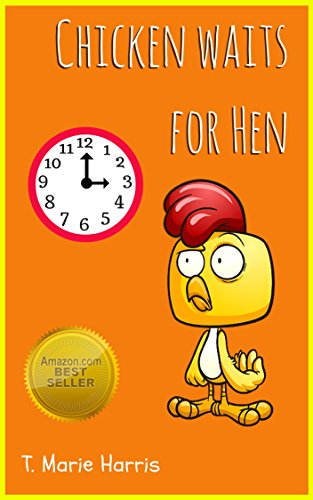 Chicken Waits For Hen: (a Delightfully Simple Early Reader Book For Children Ages 3-5 Learning To Tell Time) por T. Marie Harris epub