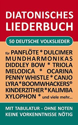 50 deutsche Volkslieder - diatonische Melodien ohne Noten: Einfachst aufbereitet für Panflöte, Triola, Xylophon, Ocarina, Melodica, Penny Whistle, Mundharmonika, Canjo, ... (Diatonic Songbooks 9)