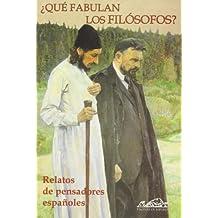 ¿Qué fabulan los filósofos?: Relatos de pensadores españoles (Voces/ Literatura)