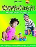 Krippenkinder begleiten, fördern, unterstützen: Über 200 gezielte, spielerische Angebote für Kinder von 0 bis 3 Jahren (Praxis frühe Bildung)