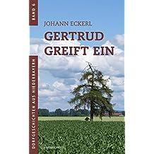 Gertrud greift ein (Dorfgeschichten aus Niederbayern 6)