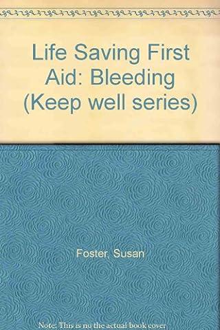 Life Saving First Aid: Bleeding (Keep well series)