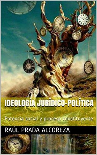 Ideología jurídico-política: Potencia social y proceso constituyente (Mundos alterativos nº 25) por Raúl Prada Alcoreza