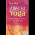 Alles ist Yoga - Weisheitsgeschichten aus dem Yoga