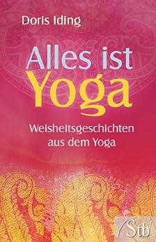 Alles ist Yoga - Weisheitsgeschichten aus dem Yoga von [Iding, Doris]
