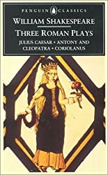 Three Roman Plays: Coriolanus, Julius Caesar, Antony and Cleopatra (Penguin Classics) by William Shakespeare (1994-11-24)