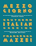 Mezzogiorno: Francesco Mazzei Recipes from Southern Italy