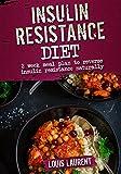 Insulin Resistance Diet Meal Plan: 2 Weeks Meal Plan to Make Reversing Insulin Resistance Easy (Louis Laurent Book 8)