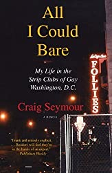 All I Could Bare: My Life in the Strip Clubs of Gay Washington, D.C. by Craig Seymour (2009-08-04)