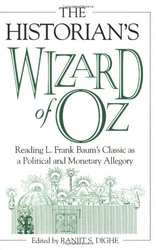 The historian's Wizard of Oz : reading L. Frank Baum's classic as a political and monetary allegory