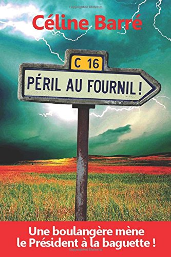 Péril au Fournil !: Une boulangère mène le Président à la baguette. par Céline Barré