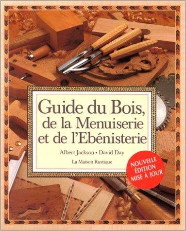 Guide du bois, de la menuiserie et de l'bnisterie de Albert Jackson,David Day ( 26 novembre 1998 )